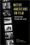 Native Americans on film : conversations, teaching, and theory