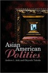 Asian American politics by Andrew Aoki and Okiyoshi Takeda