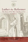Luther the reformer : the story of the man and his career, second edition