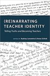 (Re)narrating teacher identity : telling truths and becoming teachers