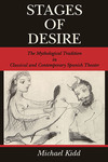 Stages of desire : the mythological tradition in classical and contemporary Spanish theater