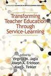 Transforming teacher education through service-learning by Joseph A. Erickson, Virginia M. Jagla, and Alan S. Tinkler