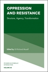Oppression and Resistance: Structure, Agency, Transformation